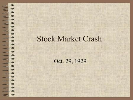 Stock Market Crash Oct. 29, 1929. Black Tuesday Stock market collapse  people panic/lost faith and sold=stock prices go down People were trying to sell.