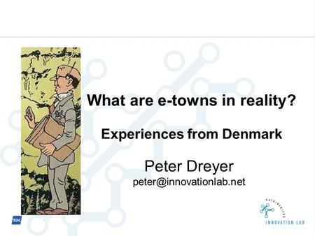 Peter Dreyer What are e-towns in reality? Experiences from Denmark.