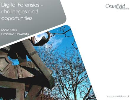 Digital Forensics - challenges and opportunities Marc Kirby Cranfield University.