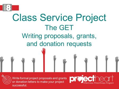 Class Service Project The GET Writing proposals, grants, and donation requests.