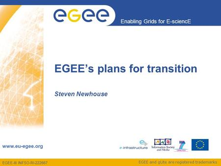 EGEE-III INFSO-RI-222667 Enabling Grids for E-sciencE www.eu-egee.org EGEE and gLite are registered trademarks Steven Newhouse EGEE's plans for transition.