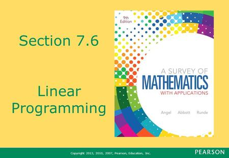Copyright 2013, 2010, 2007, Pearson, Education, Inc. Section 7.6 Linear Programming.