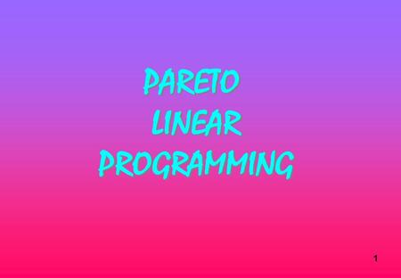 1. 2 3.4 Pareto Linear Programming The Problem: P-opt Cx s.t Ax ≤ b x ≥ 0 where C is a kxn matrix so that Cx = (c (1) x, c (2) x,..., c (k) x) where c.