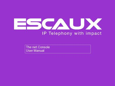 The net.Console User Manual. www.escaux.com Content › General functions › The desktop › The display › Start, login, logout › Step by step › Answer a call.