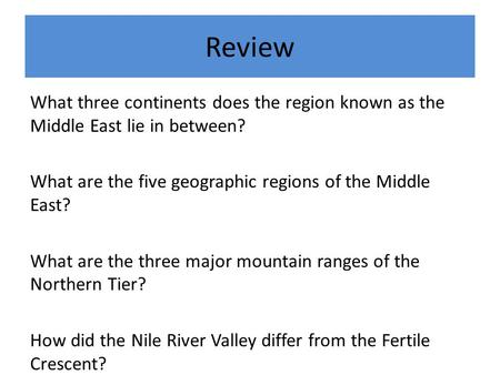 Review What three continents does the region known as the Middle East lie in between? What are the five geographic regions of the Middle East? What are.