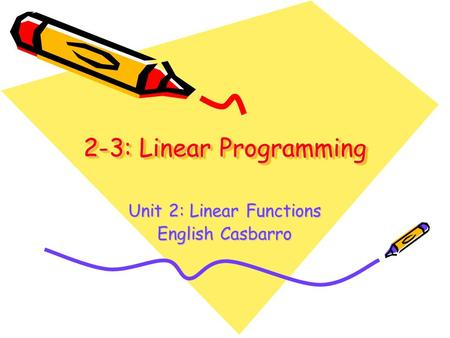 2-3: Linear Programming Unit 2: Linear Functions English Casbarro.