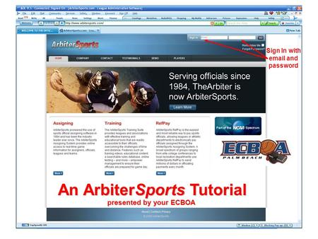 Sign In with email and password An ArbiterSports Tutorial presented by your ECBOA.