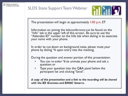 SLDS State Support Team Webinar 1 The presentation will begin at approximately 1:00 p.m. ET Information on joining the teleconference can be found on the.