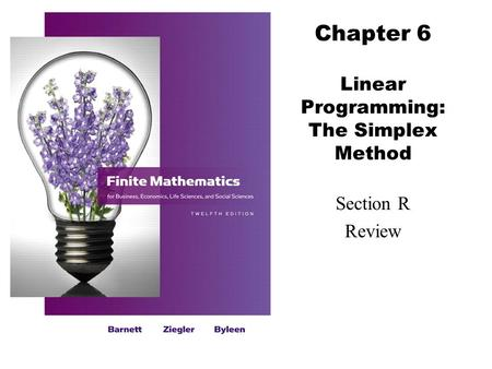 Chapter 6 Linear Programming: The Simplex Method Section R Review.