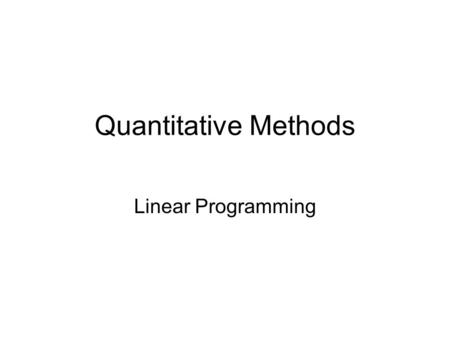 Quantitative Methods Linear Programming. Definitions Linear Programming is one of the important Techniques of OR It is useful in solving decision making.
