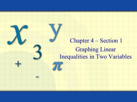 Graphing Linear Inequalities in Two Variables Chapter 4 – Section 1.