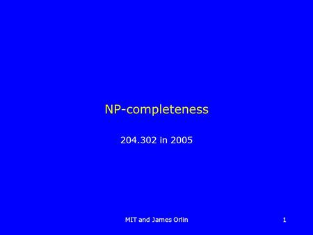 MIT and James Orlin1 NP-completeness 204.302 in 2005.