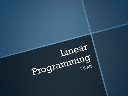 Linear Programming 1.3 M3. -8-6-4 -2 2 42 68 4 6 -4 -6 -8 -2 8 Warm-Up Graph the system.