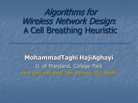 Algorithms for Wireless Network Design : A Cell Breathing Heuristic Algorithms for Wireless Network Design : A Cell Breathing Heuristic MohammadTaghi HajiAghayi.