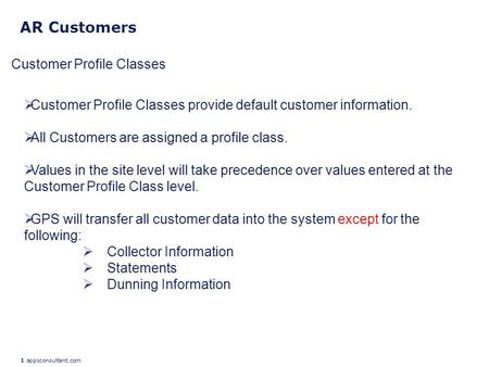 1 appsconsultant.com AR Customers  Customer Profile Classes provide default customer information.  All Customers are assigned a profile class.  Values.