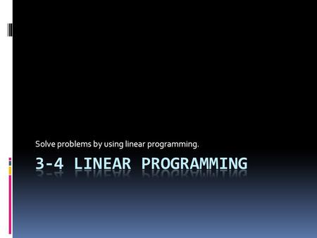 Solve problems by using linear programming.