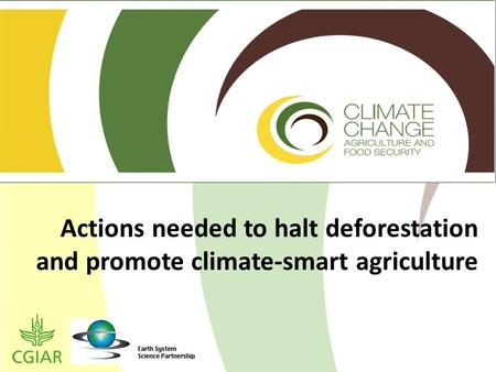 Actions needed to halt deforestation and promote climate-smart agriculture.