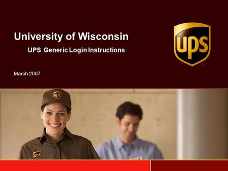 University of Wisconsin UPS Generic Login Instructions March 2007.