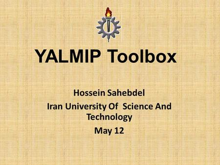 YALMIP Toolbox Hossein Sahebdel Iran University Of Science And Technology May 12.