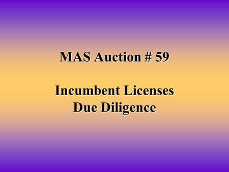 MAS Auction # 59 Incumbent Licenses Due Diligence.