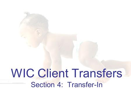 1 WIC Client Transfers Section 4: Transfer-In. 2 Learning Objectives Section 4: Transfer-In By the end of this section, you will be able to:  Search.