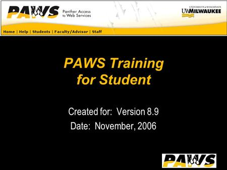 PAWS Training for Student Created for: Version 8.9 Date: November, 2006.
