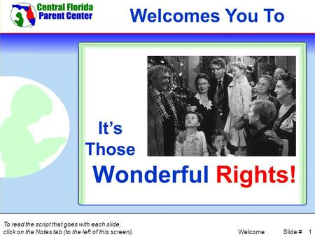 1 Welcomes You To It's Those Wonderful Rights! Welcome To read the script that goes with each slide, click on the Notes tab (to the left of this screen).