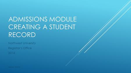 ADMISSIONS MODULE CREATING A STUDENT RECORD Northwest University Registrar's Office 2014 Updated 7/9/2014.