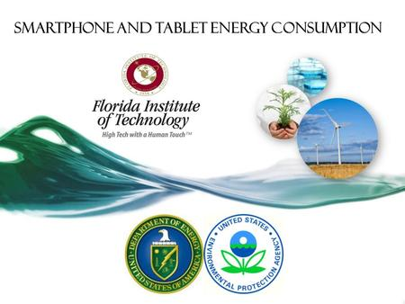 Smartphone And Tablet Energy Consumption. Team Faculty Member: Dr. Veton Këpuska Students: Guinevere Shaw, Salvador Macaraig, Jordan Arnold and Christopher.