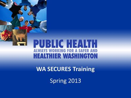 WA SECURES Training Spring 2013. Welcome As a volunteer of the Department of Health Emergency Operations Center or RSS Task Force you must be prepared.