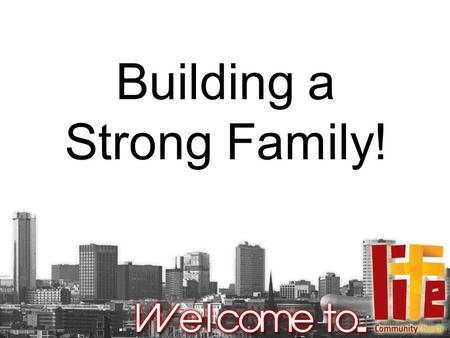 Building a Strong Family!. Hebrews 10:19-25 Therefore, brothers and sisters, since we have confidence to enter the Most Holy Place by the blood of Jesus,