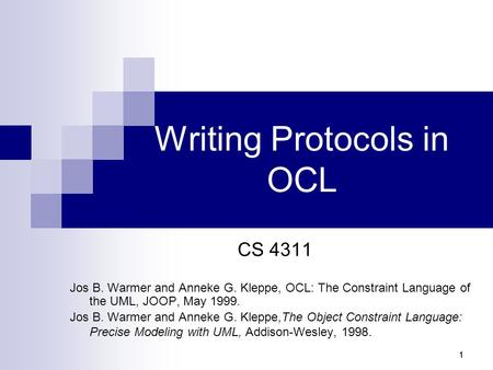 111 Writing Protocols in OCL CS 4311 Jos B. Warmer and Anneke G. Kleppe, OCL: The Constraint Language of the UML, JOOP, May 1999. Jos B. Warmer and Anneke.