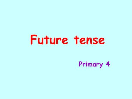 Future tense Primary 4. Future tense When we talk about things that will happen in the future, we use the future tense. We usually use will for the future.