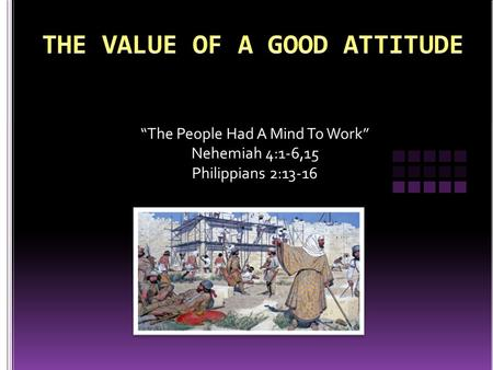 """The People Had A Mind To Work"" Nehemiah 4:1-6,15 Philippians 2:13-16."