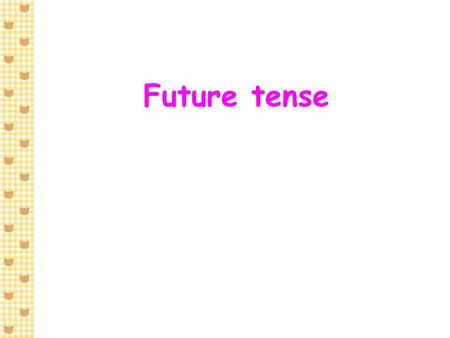 Future tense.  We use the future tense to talk about the future. e.g. Peter will play badminton tomorrow. March 26 March 25 Today Tomorrow March 26.