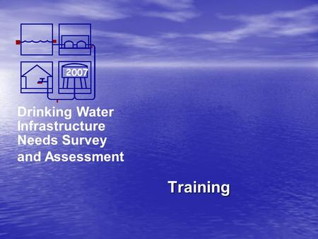 Drinking Water Infrastructure Needs Survey and Assessment 2007 Training.