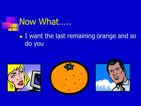 Now What….. I want the last remaining orange and so do you.