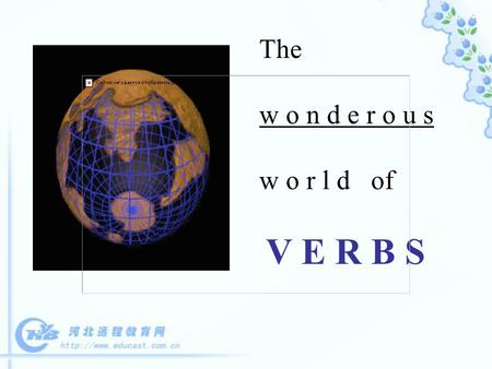 The w o n d e r o u s w o r l d of V E R B S Verbs convey ACTION state of being TIME.