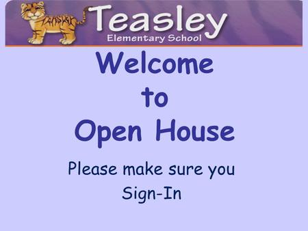Welcome to Open House Please make sure you Sign-In.