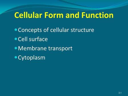 Cellular Form and Function Concepts of cellular structure Cell surface Membrane transport Cytoplasm 3-1.