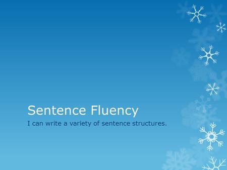 Sentence Fluency I can write a variety of sentence structures.