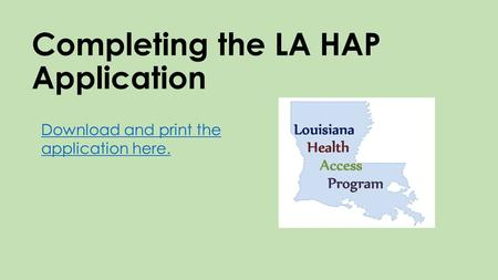 Completing the LA HAP Application Download and print the application here.