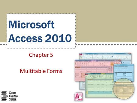 Microsoft Access 2010 Chapter 5 Multitable Forms.