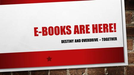 E-BOOKS ARE HERE! DESTINY AND OVERDRIVE – TOGETHER.
