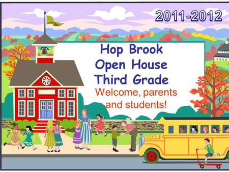 Hop Brook Open House Third Grade Welcome, parents and students!