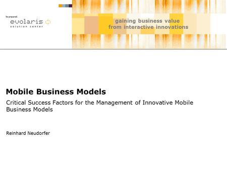 Gaining business value from interactive innovations Mobile Business Models Critical Success Factors for the Management of Innovative Mobile Business Models.