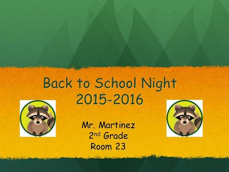 Back to School Night 2015-2016 Mr. Martinez 2 nd Grade Room 23.