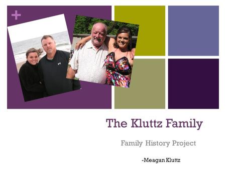 + The Kluttz Family Family History Project -Meagan Kluttz.