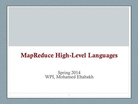 MapReduce High-Level Languages Spring 2014 WPI, Mohamed Eltabakh 1.