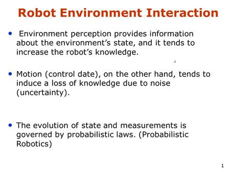 1 Robot Environment Interaction Environment perception provides information about the environment's state, and it tends to increase the robot's knowledge.